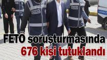 FETÖ soruşturmasında 676 kişi tutuklandı