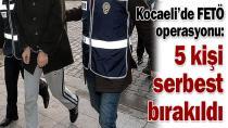 Kocaeli'de FETÖ operasyonu: 5 kişi serbest bırakıldı