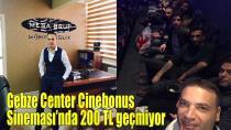 Gebze Cinebonus sinemasında 200 Tl geçmiyor