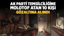 AK Parti temsilciliğine molotof atan  kişiler gözaltına alındı