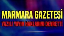 Marmara Gazetesi Yazılı Yayın Haklarını Devretti