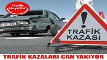 TRAFİK KAZALARI CAN YAKIYOR