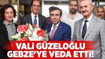 Vali Güzeloğlu Gebze'ye veda etti!