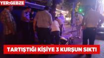 Gebze'de tartışdığı kişiye kurşun yağdırdı