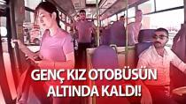 Genç kız otobüsün altında kaldı!