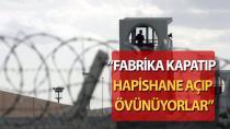 Fabrika kapatıp hapishane açıp övünüyorlar